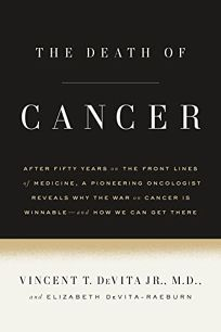 The Death of Cancer: After Fifty Years on the Front Lines of Medicine