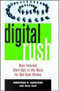 Digital Rush: Nine Internet Start-Ups in the Race for Dot.com Riches
