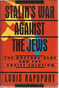 Stalins War Against the Jews: The Doctors Plot and the Soviet Solution
