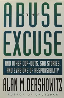 The Abuse Excuse: And Other Cop-Outs