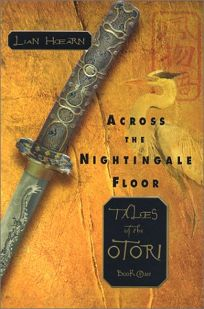 ACROSS THE NIGHTINGALE FLOOR: Tales of the Otori Book 1