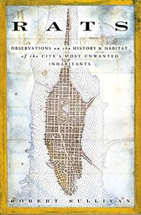 RATS: Observations on the History & Habitat of the Citys Most Unwanted Inhabitants