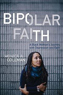Bipolar Faith: A Black Womans Journey in Depression and Faith