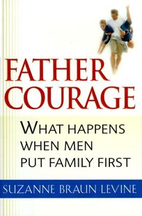 Father Courage: What Happens When Men Put Family First
