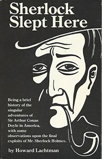 Sherlock Slept Here: Being a Brief History of the Singular Adventures of Sir Arthur Conan Doyle in America