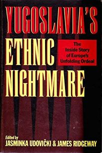 Yugoslavias Ethnic Nightmare: The Inside Story of Europes Unfolding Ordeal