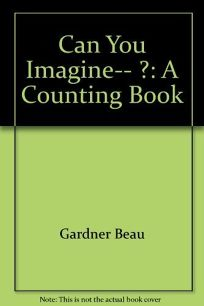 Can You Imagine-- ?: A Counting Book