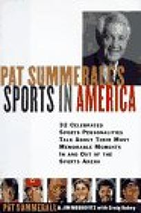 Pat Summeralls Sport in America: Conversations with 40 of the Most Celebrated Sports Personalities of the Last Half Century