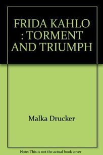 Frida Kahlo: Torment and Triumph