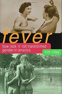 FEVER: How Rock and Roll Transformed Gender in America