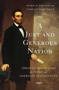 A Just and Generous Nation: Abraham Lincoln and the Fight for American Opportunity