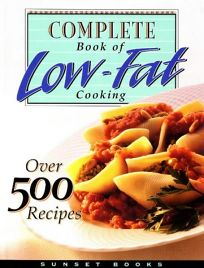 Complete Book of Low-Fat Cooking: Over 500 Recipes