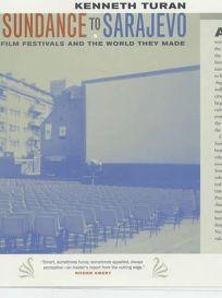 SUNDANCE TO SARAJEVO: Film Festivals and the World They Made