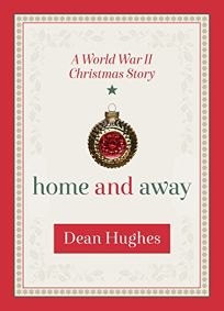 Home and Away: A World War II Christmas Story