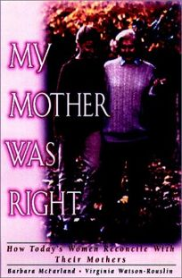 My Mother Was Right: How Todays Women Reconcile with Their Mothers