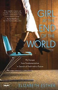 Girl at the End of the World: My Escape from Fundamentalism in Search of a Faith with a Future