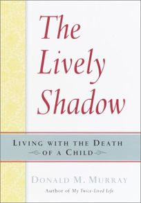 THE LIVELY SHADOW: Living with the Death of a Child