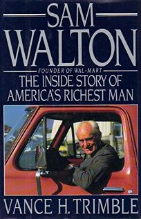 Sam Walton: The Inside Story of Americas Richest Man