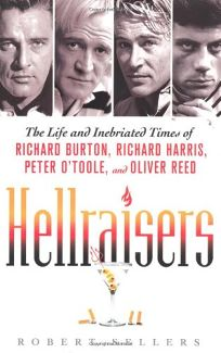 Hellraisers: The Life and Inebriated Times of Richard Burton