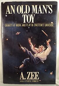 An Old Mans Toy: Gravity at Work and Play in Einsteins Universe