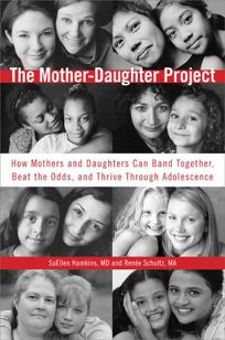 The Mother-Daughter Project: How Mothers and Daughters Can Band Together