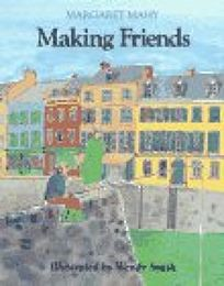 Making Friends: Margaret Mahy; Illustrated by Wendy Smith