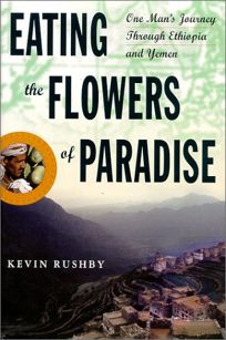 Eating the Flowers of Paradise: One Mans Journey Through Ethiopia and Yemen