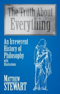 The Truth about Everything: An Irreverent History of Philosophy