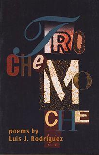 Trochemoche: Poems by Luis Rodriguez