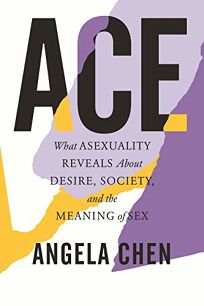 Ace: What Asexuality Reveals About Desire