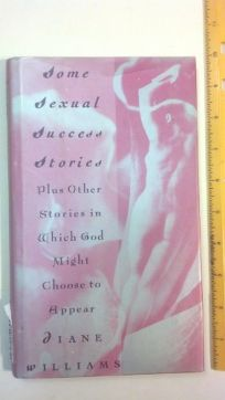 Some Sexual Success Stories: Plus Other Stories in Which God Might Choose to Appear