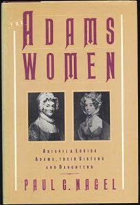 The Adams Women: Abigail and Louisa Adams