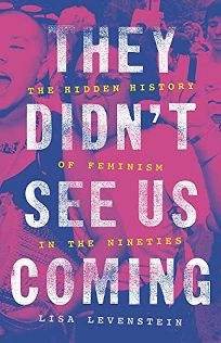They Didn't See Us Coming: The Hidden History of Feminism in the Nineties