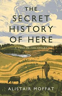 The Secret History of Here: A Year in the Valley