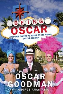 Being Oscar: From Mob Lawyer to Mayor of Las Vegas--Only in America