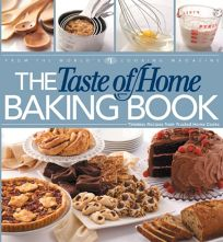 The Taste of Home Baking Book: Timeless Recipes from Trusted Home Cooks