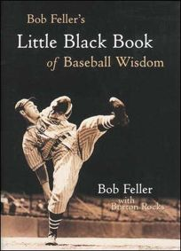 Bob Fellers Little Black Book of Baseball Wisdom