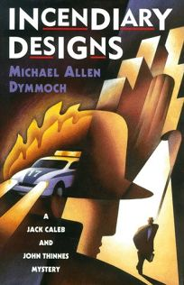 Incendiary Designs: A Jack Caleb and John Thinnes Mystery