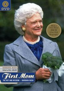 The First Mom: The Wit and Wisdom of Barbara Bush [With One-Hour DVD from A&E Biography]
