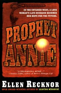 Prophet Annie: Being the Recently Discovered Memoir of Annie Pinkerton Boone Newcastle Dearborn