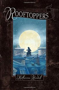Children's Book Review: Rooftoppers by Katherine Rundell, illus by Terry Fan. Simon Schuster, $16.99 (288p) ISBN 978-1-4424-9058-1
