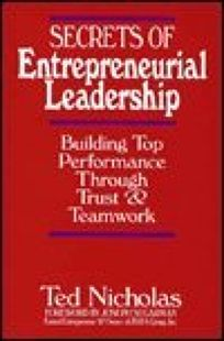 Secrets of Entrepreneurial Leadership: Building Top Performance Through Trust and Teamwork