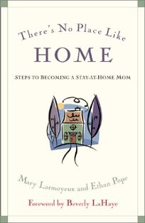 Theres No Place Like Home: Steps to Becoming a Stay-At-Home Mom