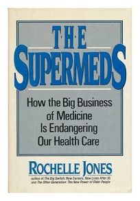 The Supermeds: How the Big Business of Medicine is Endangering Our Health Care