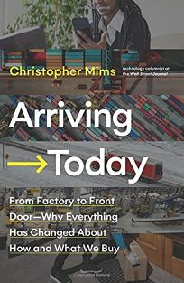 Arriving Today: From Factory Floor to Front Door—Why Everything Has Changed About How and What We Buy