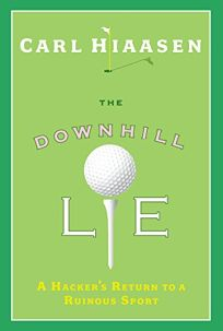 The Downhill Lie: A Hackers Return to a Ruinous Sport