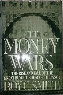 The Money Wars: The Rise and Fall of the Great Buyout Boom of the 1980s