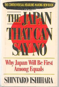The Japan That Can Say No: Why Japan Will Be First Among Equals