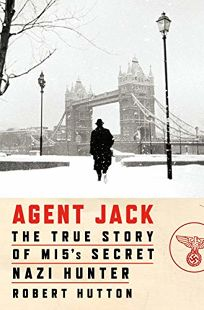 Agent Jack: The True Story of Mi5s Secret Nazi Hunter