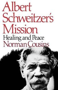 Albert Schweitzers Mission: Healing and Peace: With Hitherto Unpublished Letters from Schweitzer